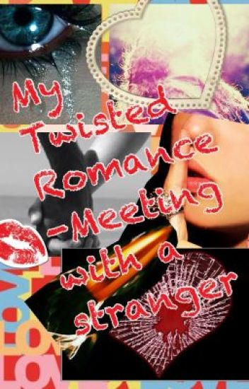 My Twisted Romance- Meeting with a stranger