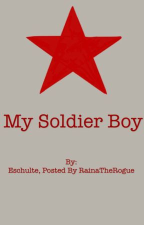 My Soldier Boy (By my good friend @eschulte) by RainaTheRogue