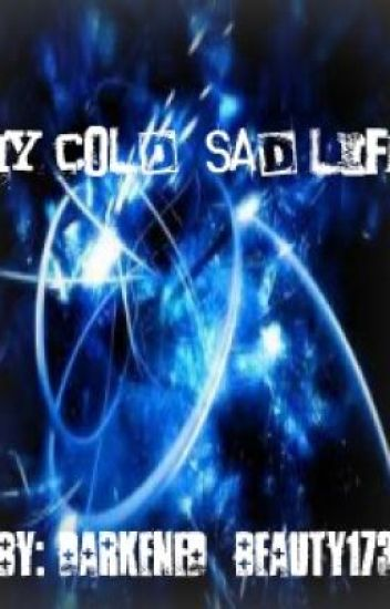 My Cold, Sad Life.