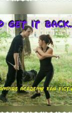 To get it back..!!! (vampire academy fan fiction) {stopped} by Academy8