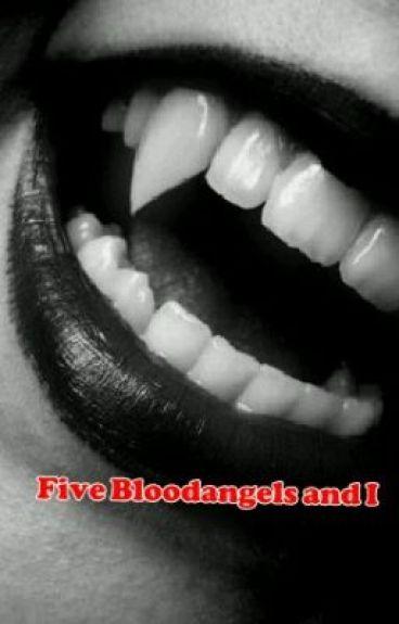 Five Bloodangels and I