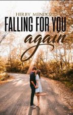 Falling for you again (COMPLETE) by herby_mendoza
