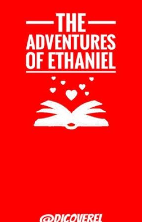 The Adventures of Ethaniel by discoverel