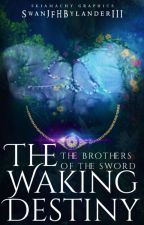 The Brothers of the Sword, The Waking Destiny. by SwanJFHBylanderIII