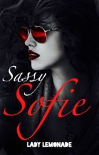 Sassy Sofie (COMPLETED) by Lady_Lemonade_