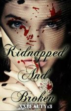 Kidnapped and Broken {Wattys2015} by foreignwulf