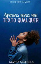 Apenas Mais Um Texto Qualquer  by MaysaMarcela