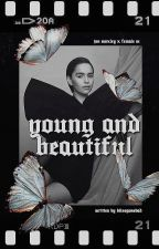 YOUNG & BEAUTIFUL. by blissgonebad