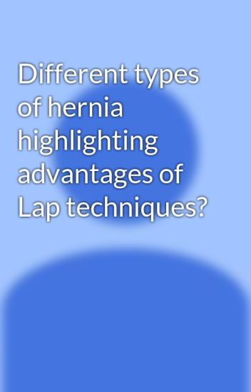 Different types of hernia highlighting advantages of Lap