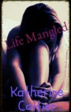 Life Mangled (NaNoWriMo2013 Winner!) by Katherin3Coitier