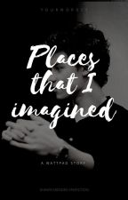 Places that I imagined. >>S.M by Yourwords1