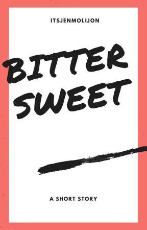 Bittersweet by itsjenmolijon