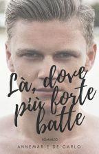 LA' DOVE PIU' FORTE BATTE by AnnemarieDeCarlo