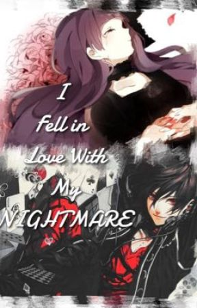 I Fell In Love With My Nightmare by GalaxyAngel707