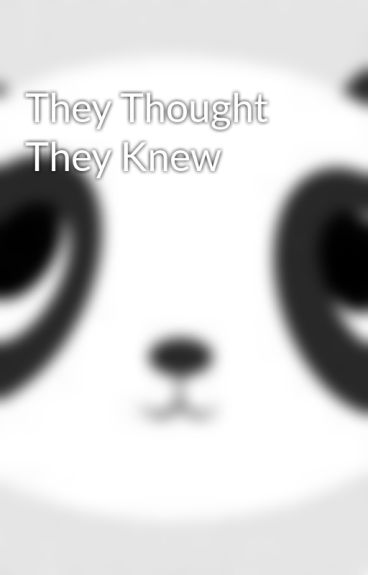 They Thought They Knew by lilylu1217