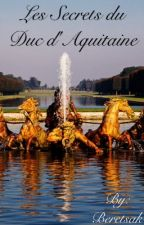 Les Secrets du Duc d'Aquitaine by Beretsak