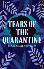 Tears of the Quarantine by ItsThatStupidGirl