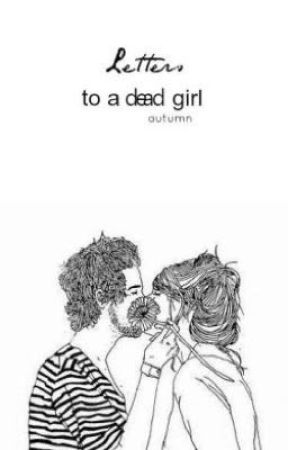 Letters To A Dead Girl (Harry Styles AU) by zayn-xcx