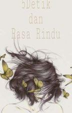 5 Detik dan Rasa Rindu by rossy_yunita