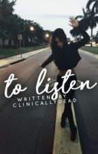 to listen by clinicallydead