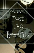 Just The Benefits (Fan Fiction) by AyEmYoung