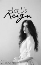 Let us Reign (Bash love story) by Effystories