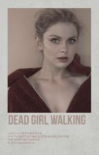 DEAD GIRL WALKING ━ S. SALVATORE by enchanteIIa