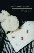 [❌] The Crossdresser ; Meanie by mayoiayasato