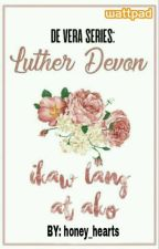Ikaw Lang At Ako (De Vera Series: LUTHER DEVON) by honey_hearts