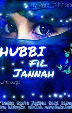 HUBBI fil JANNAH (Cinta SURGA) by AzzahraMT22