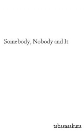 Somebody, Nobody and It
