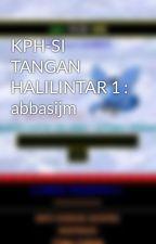 KPH-SI TANGAN HALILINTAR 1 : abbasijm by Abbasijm
