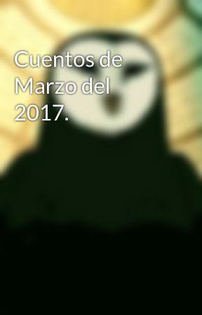 Cuentos de Marzo del 2017. by MaestroLorren