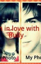 I'm in love with a Bully by superstargirl95