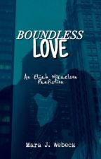 Boundless Love∞ {An Elijah Mikaelson FF} by marajanewebeck