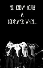 You Know You're A Coldplayer When... by ElephantInParadise