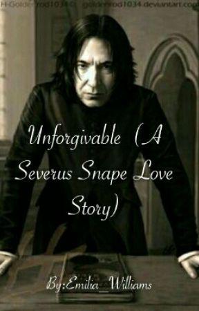 Unforgivable  (A Severus Snape Love Story) by Emilia_Williams