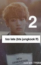 Too late~ Book 2 (BTS Jungkook FF)  by Army14Trash