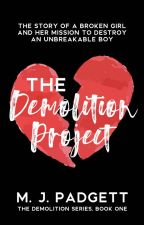 The Demolition Project (Completed) Wattys 2017 by Mpadgett80