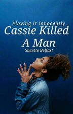 Cassie Killed A Man | Completed by troyesmuse
