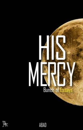His Mercy - Bunch Of Essays by OfficialAbad
