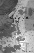 I show you hell... by Flowers_17_