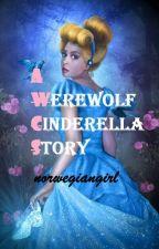 A werewolf cinderella story [TO BE REWRITTEN] by norwegiangirl