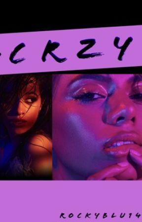 CRZY (Caminah/you) by Rockyblu14