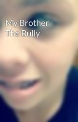 My Brother The Bully by ShelbyLynnInnes