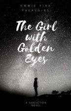 The Girl with Golden Eyes by EmmieFinefaerygirl