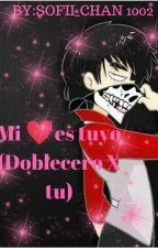 💕🎶Mi corazón es tuyo🎶💕 (Doblecero x Tu)  by Sofii_Chan1002