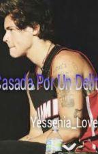 Casada Por Un Delito (Harry Styles) Terminada. by Yessenia_Love