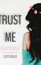 Trust Me, Chantika by ladydianaaa