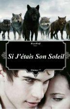 Si J'étais Son Soleil (Tome 1)  by S4mmy-77